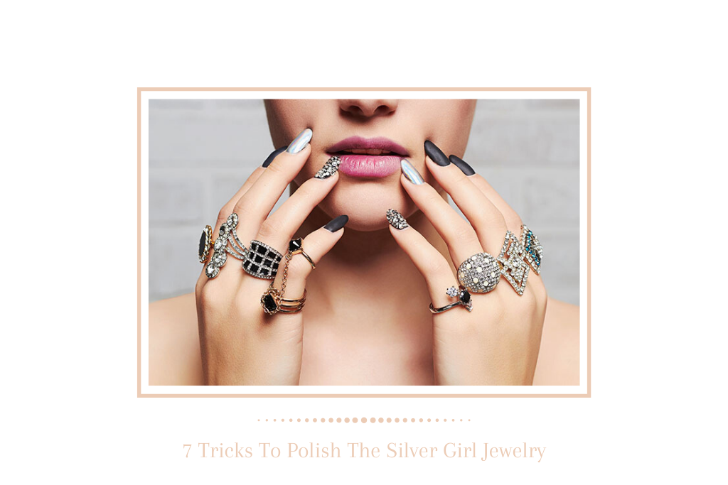 7 Tricks To Polish The Silver Girl Jewelry
