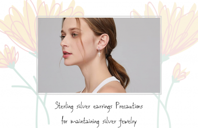 Sterling silver earrings Precautions for maintaining silver jewelry